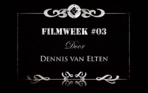 Filmweek 3 door Dennis van Elten