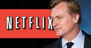 "Christopher Nolan: ""I Won't Work With Netflix"
