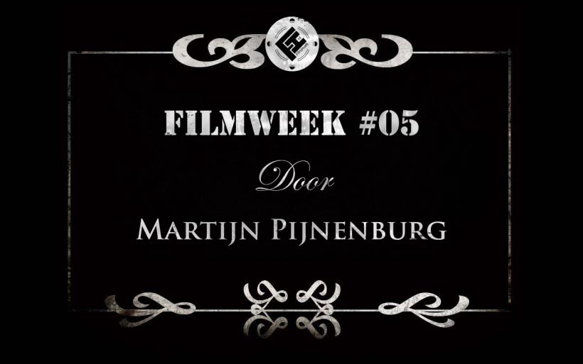 Filmweek 5 door Martijn Pijnenburg