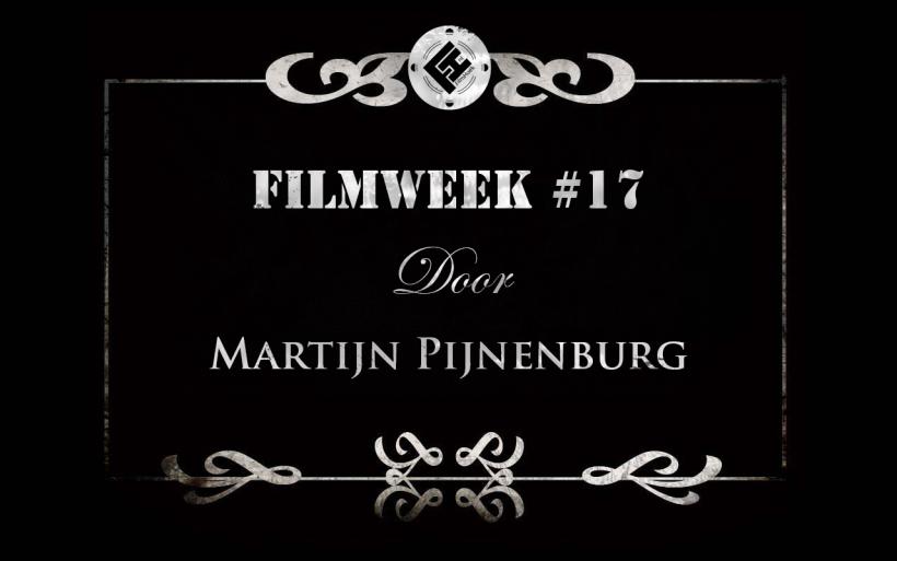 Filmweek 17 door Martijn Pijnenburg