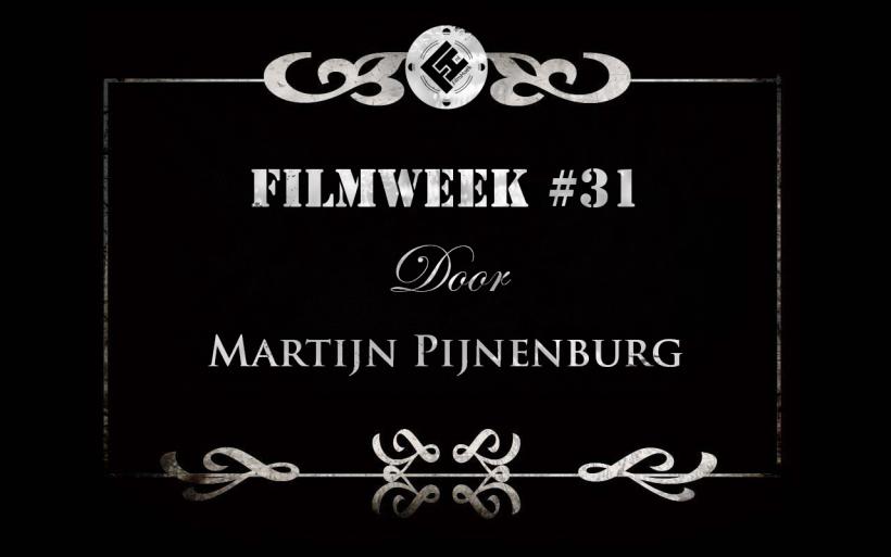 Filmweek 31 door Martijn