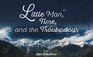 Little Man, Time and the Troubadour