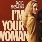 Trailer en poster voor I'm Your Woman met Rachel Brosnahan