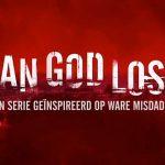 Van God Los vanaf 5 mei bij Ziggo Movies & Series