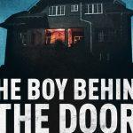 The Boy Behind the Door verplaatst naar 10 maart 2022